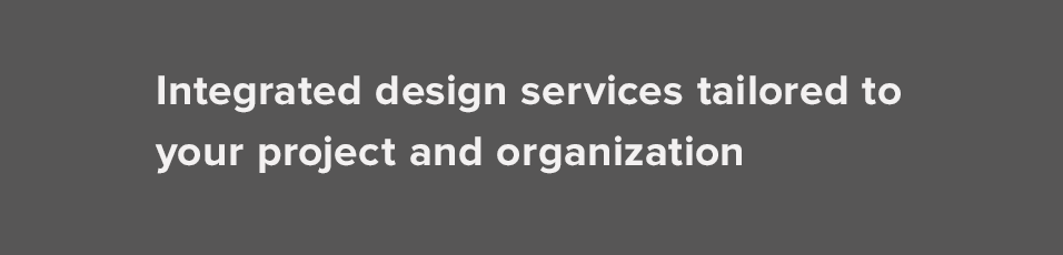 Integrated design services tailored to your project